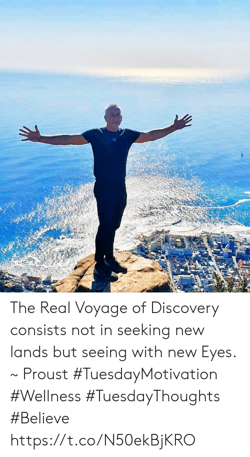 The Real, Voyage, and Discovery: The Real Voyage of Discovery consists not in seeking new  lands but seeing with  new Eyes. ~ Proust  #TuesdayMotivation #Wellness #TuesdayThoughts #Believe https://t.co/N50ekBjKRO