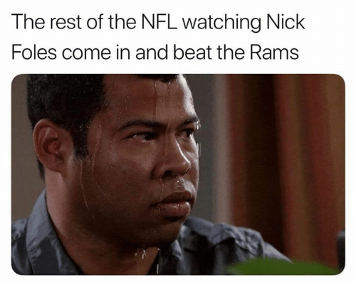 Memes, Nfl, and Nick: The rest of the NFL watching Nick  Foles come in and beat the Rams
