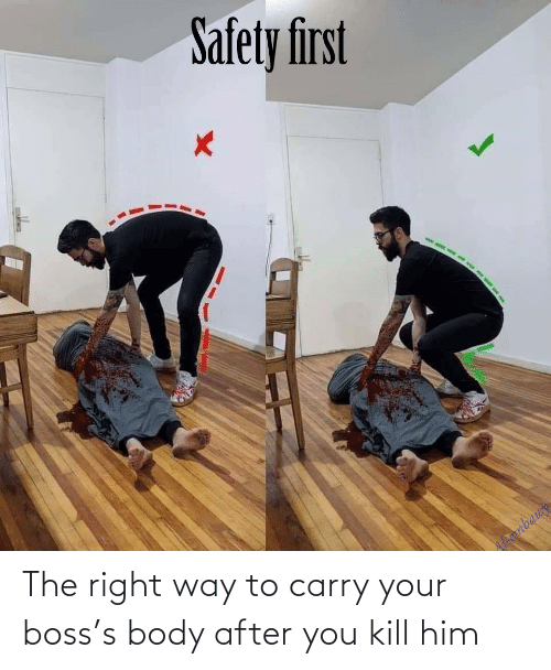 him: The right way to carry your boss's body after you kill him