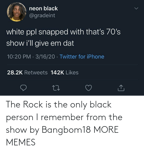 rock: The Rock is the only black person I remember from the show by Bangbom18 MORE MEMES