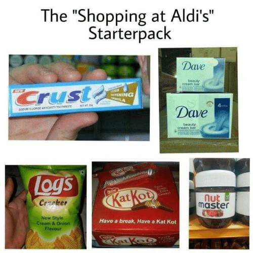 "Toothpaste: The ""Shopping at Aldi's  Starterpack  Dave  beauty  cream bar  Cruste  HEW  ATRA  TENING  vosULA  MITWT 25  SOOM FLUORDE ANTICAVITY TOOTHPASTE  Dave  414  beauty  cream bar  atkou  ew  Logs  New  Extr  Ceamy  KatKot  Creker  nut  master  New Style  Cream & Onion  Have a break, Have a Kat Kot  Flavour  Katkot"