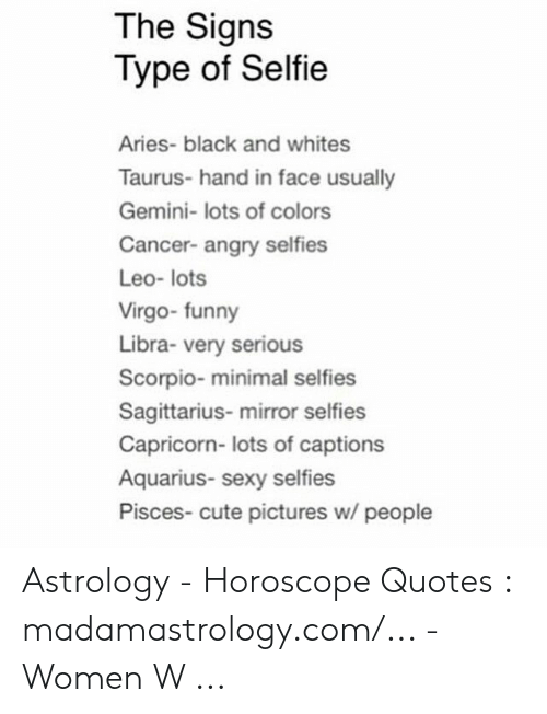 The Signs Type of Selfie Aries- Black and Whites Taurus ...