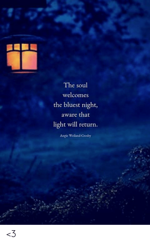 Memes, 🤖, and Light: The soul  welcomes  the bluest night,  aware that  light will return.  Angie Weiland Crosby <3