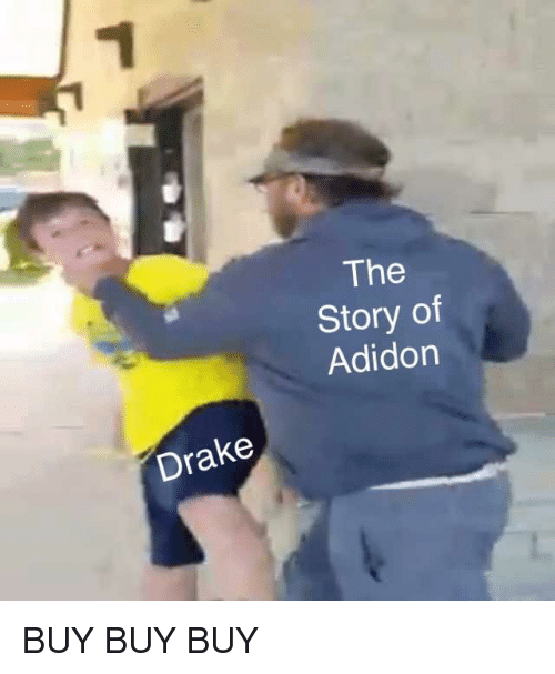 Drake, Story, and Buy-Buy-Buy: The  Story of  Adidon  Drake