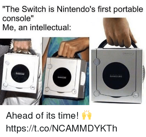 "firstly: ""The Switch is Nintendo's first portable  console""  Me, an intellectual: Ahead of its time! 🙌 https://t.co/NCAMMDYKTh"