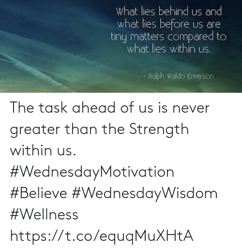 Love for Quotes: The task ahead of us is never greater than the  Strength within us.  #WednesdayMotivation #Believe #WednesdayWisdom #Wellness https://t.co/equqMuXHtA
