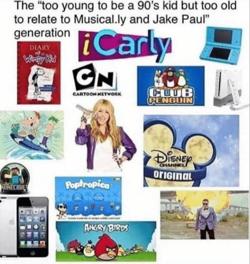"""too young: The """"too young to be a 90's kid but too old  to relate to Musical.ly and Jake Paul""""  generation  Carly  CN  DIARY  WHpy Ki  CLUB  CPENGUIN  CARTOOH HETWORK  CHANNEL  orIGinaL  Poptropica  lHECARE  ANGRY BIRDS"""
