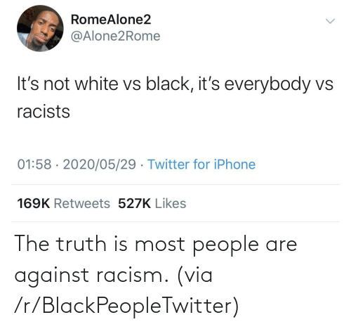 blackpeopletwitter: The truth is most people are against racism. (via /r/BlackPeopleTwitter)