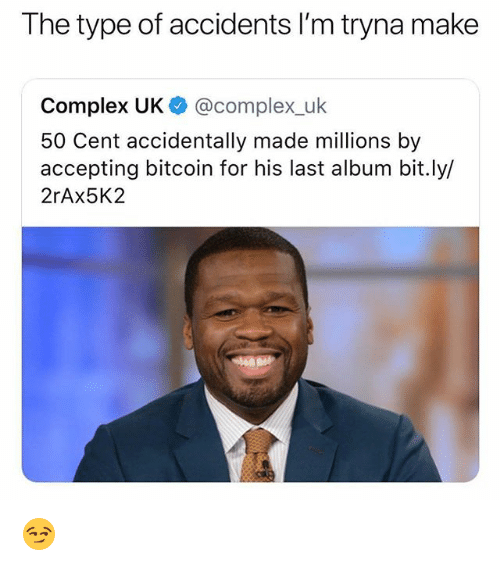 50 Cent, Complex, and Funny: The type of accidents I'm tryna make  Complex UK@complex_ulk  50 Cent accidentally made millions by  accepting bitcoin for his last album bit.ly/  2rAx5K2 😏