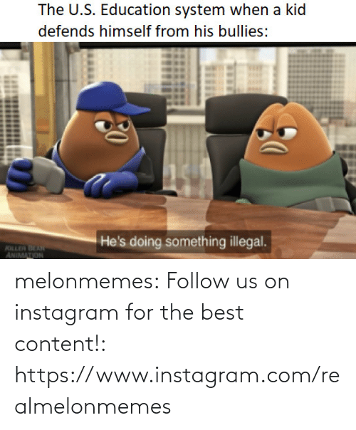 follow: The U.S. Education system when a kid  defends himself from his bullies:  He's doing something illegal.  KILLER BEAN  ANIMATION melonmemes:  Follow us on instagram for the best content!: https://www.instagram.com/realmelonmemes