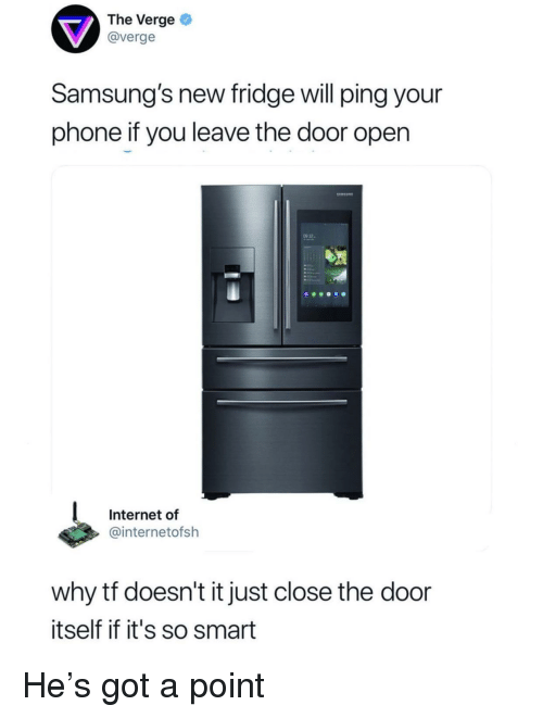 Internet, Phone, and Got: The Verge  @verge  Samsung's new fridge will ping your  phone if you leave the door open  9 32-  Internet of  @internetofsh  why tf doesn't it just close the door  itself if it's so smart He's got a point