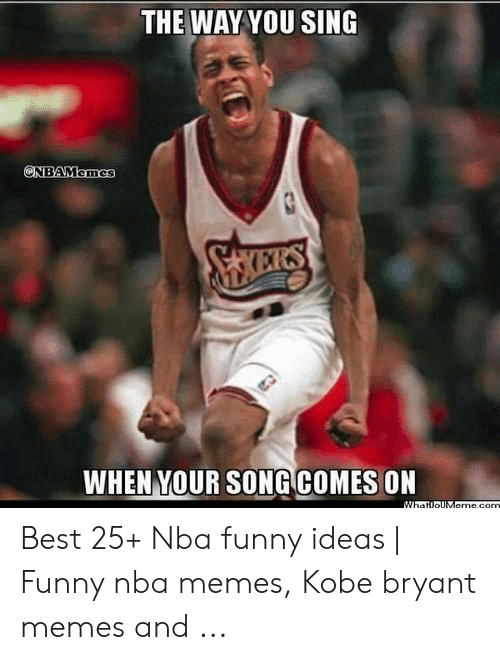 Kobe Bryant Memes: THE WAY YOU SING  ONBAMemes  SKEIRS  WHEN YOUR SONG COMES ON  WhatloUMame.com Best 25+ Nba funny ideas | Funny nba memes, Kobe bryant memes and ...