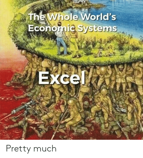 economic: The Whole World's  Economic Systems  Excel Pretty much