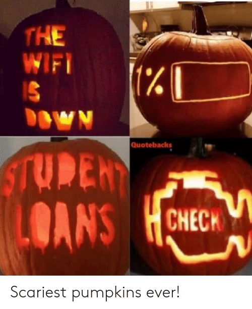 Wifi: THE  WIFI  (%  OWN  Quotebacks  STUDEN  OANS  CHECH Scariest pumpkins ever!