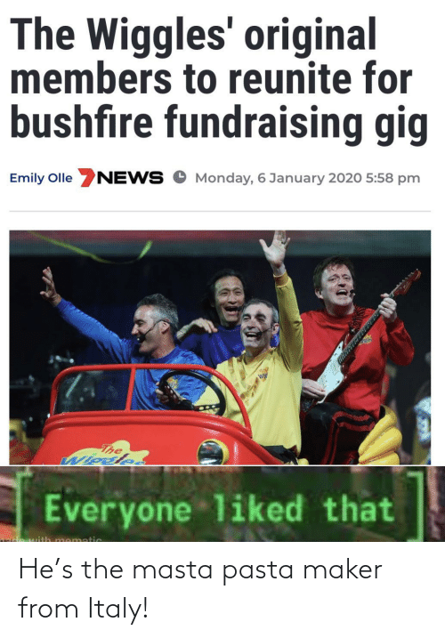 pasta: The Wiggles' original  members to reunite for  bushfire fundraising gig  Emily Olle NEWS O Monday, 6 January 2020 5:58 pm  The  Wiosle.  Everyone liked that  mematic He's the masta pasta maker from Italy!