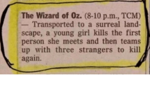 Meets: The Wizard of Oz. (8-10 p.m., TCM)  Transported to a surreal land-  scape, a young girl kills the first  person she meets and then teams  up with three strangers to kill  again.