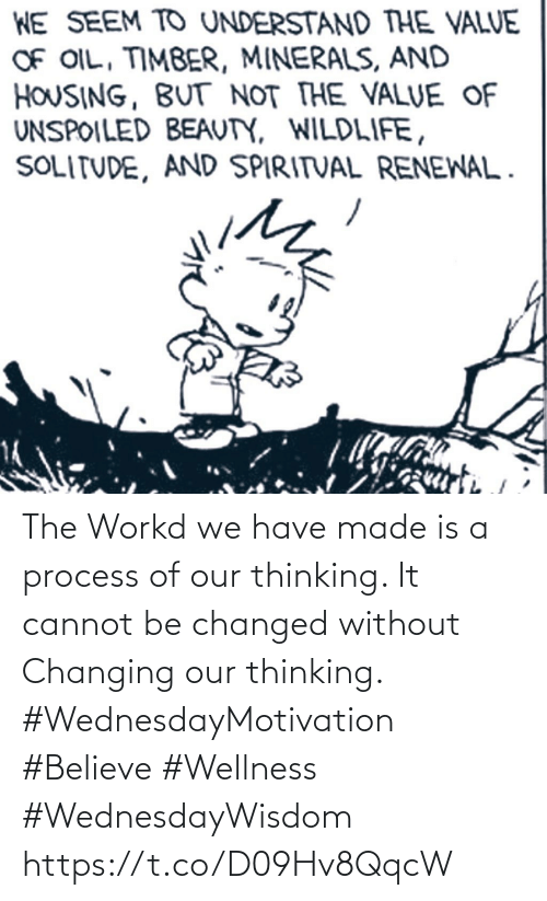 Love for Quotes: The Workd we have made is a process of our thinking.  It cannot be changed without  Changing our thinking.  #WednesdayMotivation #Believe #Wellness #WednesdayWisdom https://t.co/D09Hv8QqcW