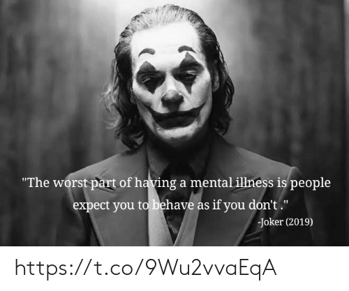 """as if: """"The worst part of having a mental illness is people  expect you to behave as if you don't.""""  Joker (2019) https://t.co/9Wu2vvaEqA"""