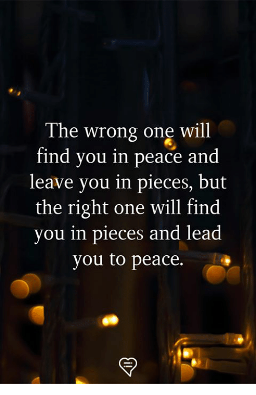 Memes, Peace, and 🤖: The wrong one will  find vou in peace and  leave you in pieces, but  the right one will find  vou  in pieces and lead  you to peace.
