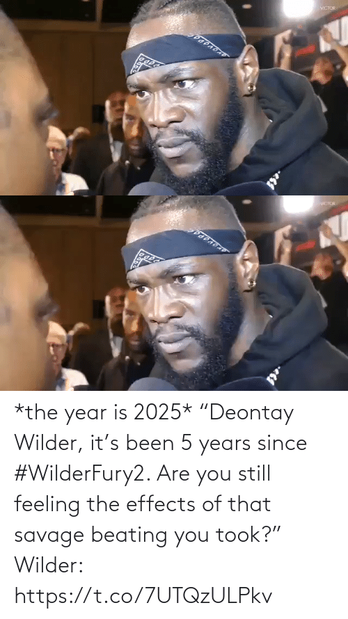 "Savage: *the year is 2025*  ""Deontay Wilder, it's been 5 years since #WilderFury2. Are you still feeling the effects of that savage beating you took?""   Wilder: https://t.co/7UTQzULPkv"