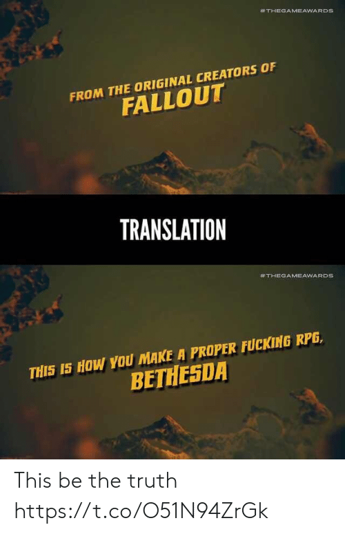 Translation:  #THEGAMEAWARDS  FROM THE ORIGINAL CREATORS OF  FALLOUT  TRANSLATION  #THEGAMEAWARDS  THIS IS HOW YOU MAKE A PROPER FUCKING RPG,  BETHESDA This be the truth https://t.co/O51N94ZrGk