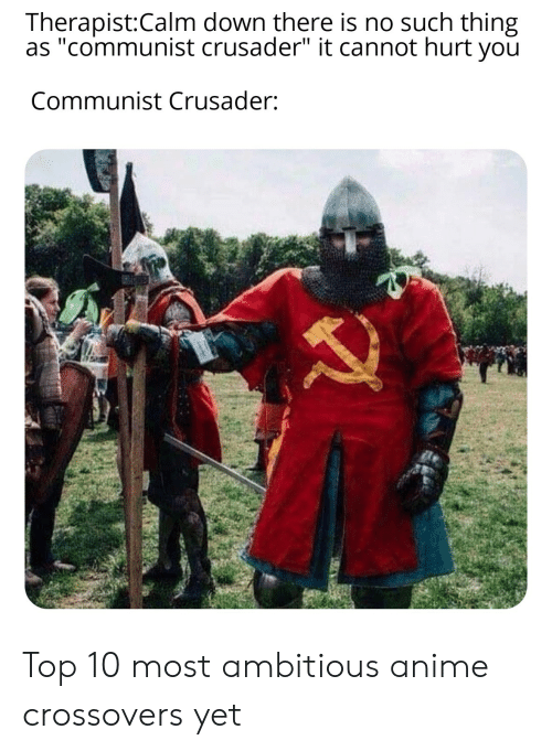 Therapistcalm Down There Is No Such Thing As Communist Crusader It