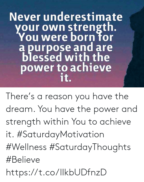Love for Quotes: There's a reason you have the dream. You have the power  and strength within You to achieve it.  #SaturdayMotivation #Wellness  #SaturdayThoughts #Believe https://t.co/lIkbUDfnzD