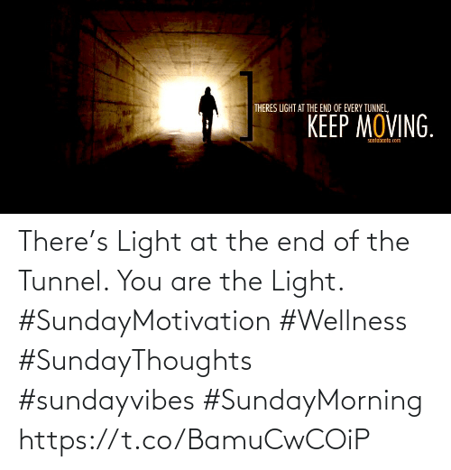 Love for Quotes: There's Light at the end of the Tunnel. You are the Light.  #SundayMotivation #Wellness  #SundayThoughts #sundayvibes #SundayMorning https://t.co/BamuCwCOiP