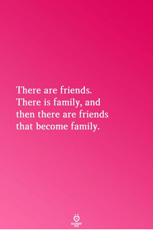 Family, Friends, and Then: There are friends.  There is family, and  then there are friends  that become family.  RELATICNGHP