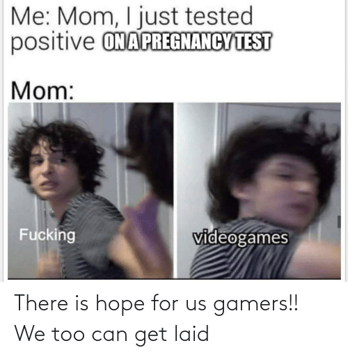 Hope: There is hope for us gamers!! We too can get laid