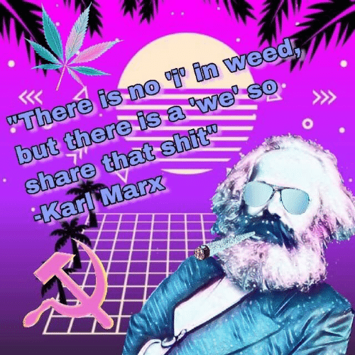"""Shit, Weed, and Karl Marx: """"There is no in weed  but there isa we' so  share that shit  Karl Marx"""