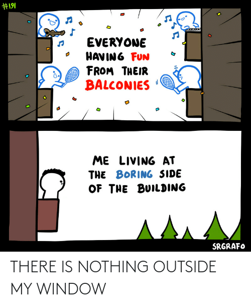 there: THERE IS NOTHING OUTSIDE MY WINDOW