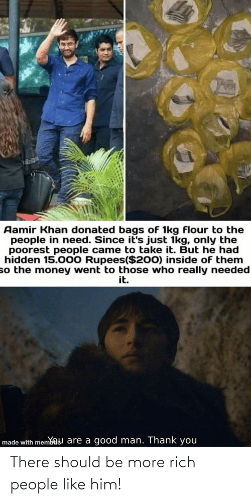 Should: There should be more rich people like him!