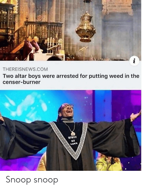 Snoop, Weed, and Lost: THEREISNEWS.COM  Two altar boys were arrested for putting weed in the  censer-burner  03  LOST  இடபடபடெடடட் Snoop snoop