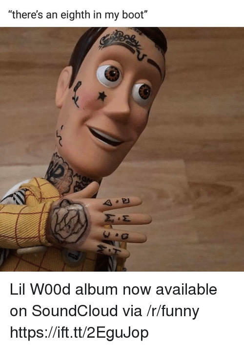 "Funny, SoundCloud, and Via: ""there's an eighth in my boot"" Lil W00d album now available on SoundCloud via /r/funny https://ift.tt/2EguJop"
