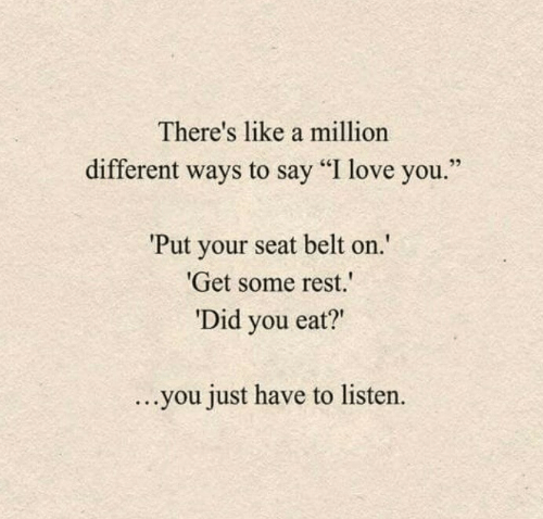 "Say I: There's like a million  different ways to say ""I love you  Put your seat belt on  Get some rest.  Did you eat?""  ...you just have to listen."