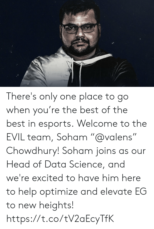 """Head, Memes, and Best: There's only one place to go when you're the best of the best in esports.  Welcome to the EVIL team, Soham """"@valens"""" Chowdhury! Soham joins as our Head of Data Science, and we're excited to have him here to help optimize and elevate EG to new heights! https://t.co/tV2aEcyTfK"""