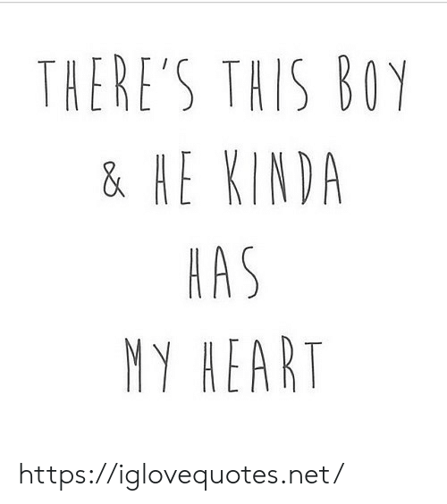 Heart, Boy, and Net: THERE'S THIS BOY  & HE KINDA  AAS  NY HEART https://iglovequotes.net/