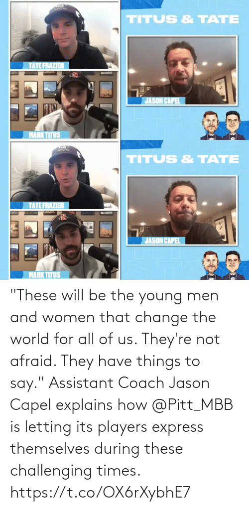 """all: """"These will be the young men and women that change the world for all of us. They're not afraid. They have things to say.""""  Assistant Coach Jason Capel explains how @Pitt_MBB is letting its players express themselves during these challenging times. https://t.co/OX6rXybhE7"""