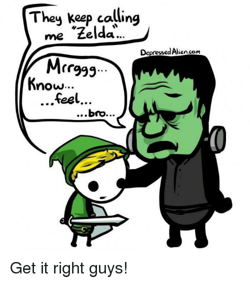 "Alien, Zelda, and Com: Theu keep calling  me ""Zelda  MrrF  feel  Depressed Alien.com  now...  ...bro... Get it right guys!"