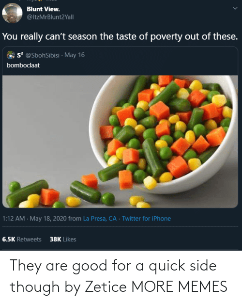 quick: They are good for a quick side though by Zetice MORE MEMES