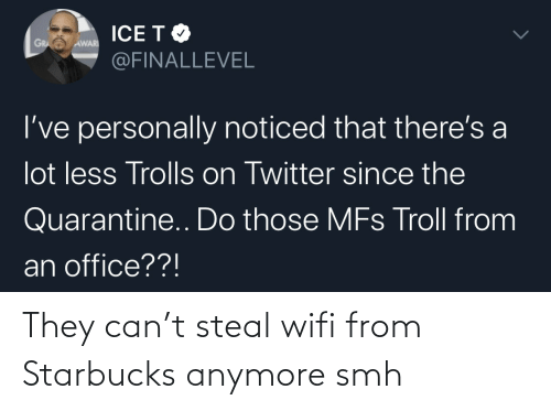 Wifi: They can't steal wifi from Starbucks anymore smh