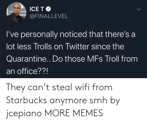 Wifi: They can't steal wifi from Starbucks anymore smh by jcepiano MORE MEMES