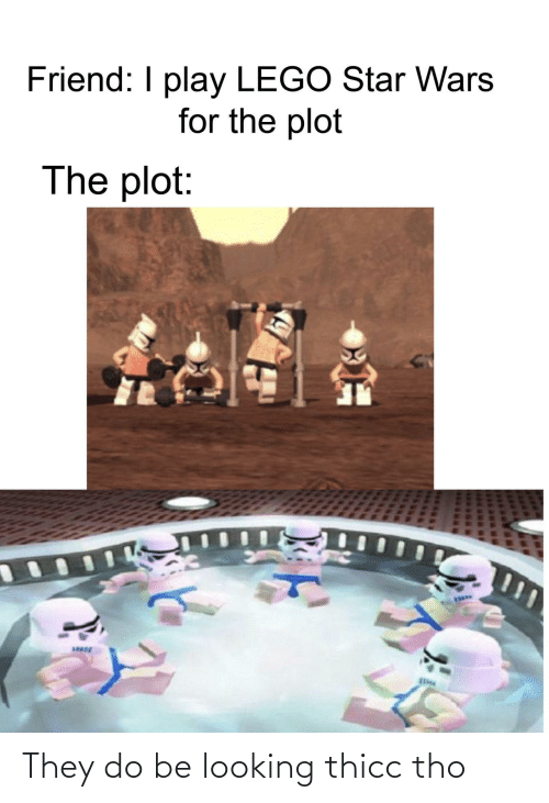 looking: They do be looking thicc tho