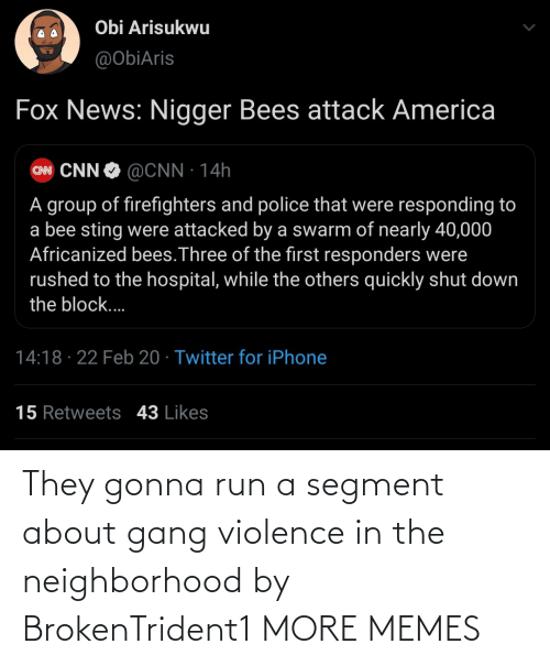 Gang: They gonna run a segment about gang violence in the neighborhood by BrokenTrident1 MORE MEMES