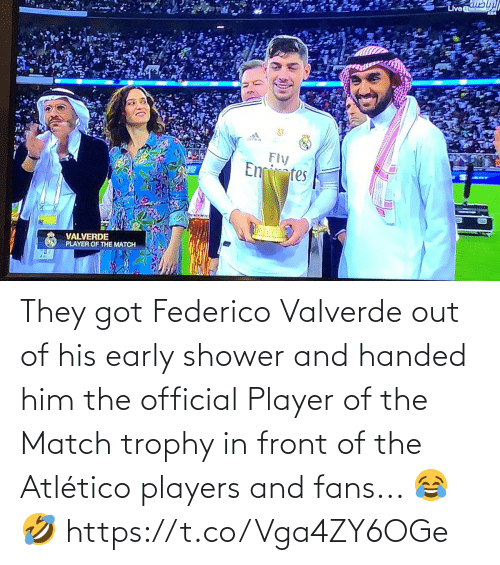 shower: They got Federico Valverde out of his early shower and handed him the official Player of the Match trophy in front of the Atlético players and fans... 😂🤣 https://t.co/Vga4ZY6OGe