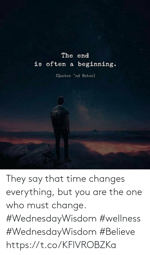 Love for Quotes: They say that time changes  everything, but you are the  one who must change.  #WednesdayWisdom #wellness  #WednesdayWisdom #Believe https://t.co/KFlVROBZKa