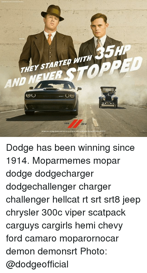 Memes, Camaro, and Chevy: THEY STARTED WITH  AND NEVER STOPPED  1914  2014 Dodge has been winning since 1914. Moparmemes mopar dodge dodgecharger dodgechallenger charger challenger hellcat rt srt srt8 jeep chrysler 300c viper scatpack carguys cargirls hemi chevy ford camaro moparornocar demon demonsrt Photo: @dodgeofficial