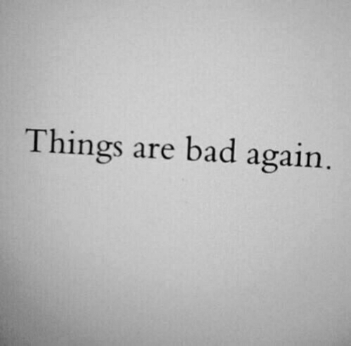 Bad,  Things, and Are: Things are bad agairn