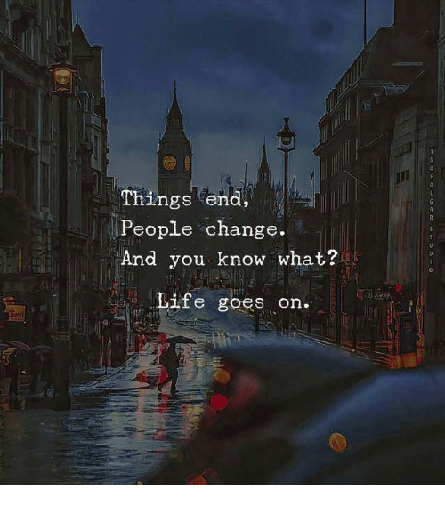Life, Memes, and Change: Things end,  People change.  And you know what?  Life goes on.